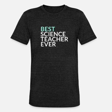 Best Class Ever Best Science Teacher Ever - Unisex Tri-Blend T-Shirt by Bella & Canvas