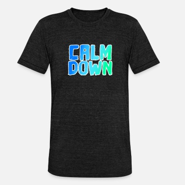 Calm The Fuck Down Raffreddare dicendo Calm Down Divertente dire - Maglietta unisex tri-blend di Bella + Canvas