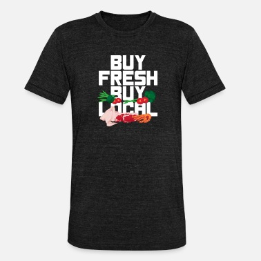 Buy Buy fresh buy buy local - Unisex Tri-Blend T-Shirt
