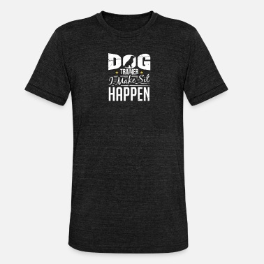 Trainer Dog Trainer I Make Sit Happen - Unisex Tri-Blend T-Shirt