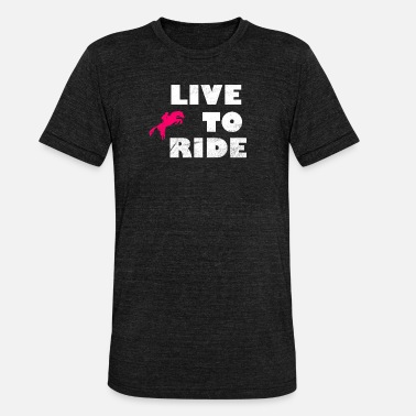 Riding Sayings ride saying - Unisex Tri-Blend T-Shirt