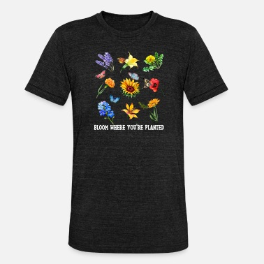 Bloom Bloom Where You Are Planted Wildflower Flower Love - Unisex Tri-Blend T-Shirt