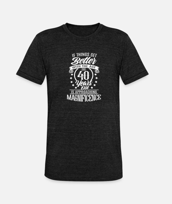 Quote T-Shirts - 40th birthday present for 40th - Unisex Tri-Blend T-Shirt heather black