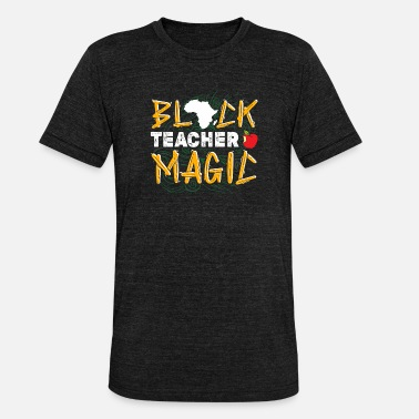 Slavery Black Teacher Magic African American Black Gesc - Unisex Tri-Blend T-Shirt