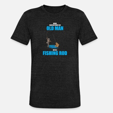 Never Underestimate An Old Man With A Fishing Rod Never Underestimate An Old Man With A Fishing Rod - Unisex Tri-Blend T-Shirt