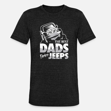 The Best Dads Drive Jeeps - Funny Father's Day Gift - Unisex Tri-Blend T-Shirt