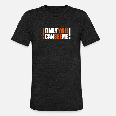 Crazy only you can see me - Unisex Tri-Blend T-Shirt