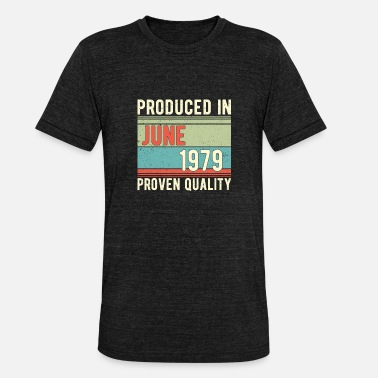 Born In June Birthday June 1979 PRODUCED IN - Unisex Tri-Blend T-Shirt