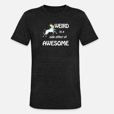 Weird är en bieffekt av awesome - Triblend-T-shirt unisex från Bella + Canvas