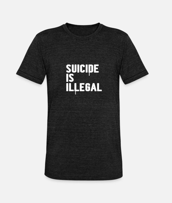 Artsy T-Shirts - Suicide is illegal - Unisex Tri-Blend T-Shirt heather black