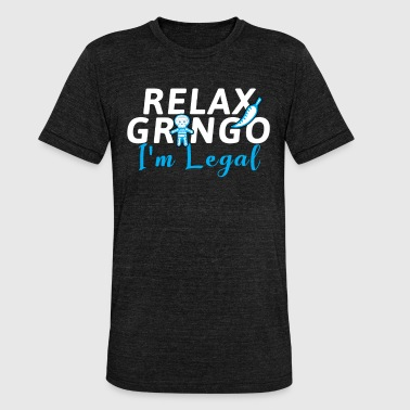 Gringo Relax Gringo !!! - Unisex Tri-Blend T-Shirt by Bella & Canvas