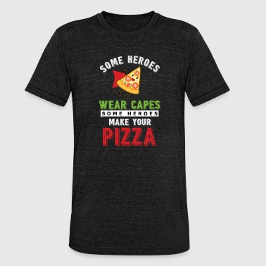 Chivalry Some Heroes Wear Capes, Some Heroes Make Your Pizza Funny Hilarious Statement Sayings - Unisex Tri-Blend T-Shirt by Bella & Canvas