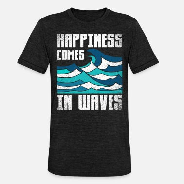 Waves Happiness comes in waves. motivation saying - Unisex Tri-Blend T-Shirt