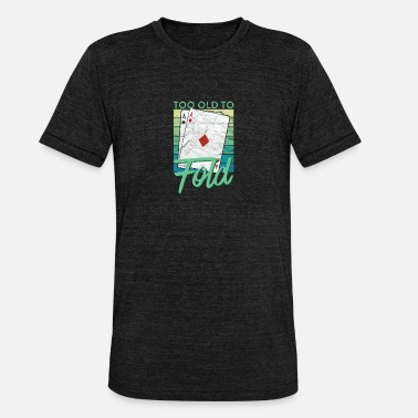 Poker Too Old To Fold Funny Poker - Unisex T-Shirt meliert