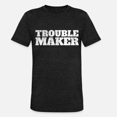 Trouble Troublemaker Trouble Maker Here comes trouble stress - Unisex Tri-Blend T-Shirt