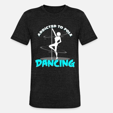 Slogan Dance Addicted To Pole Dancing Slogan Statement Gift - Unisex Tri-Blend T-Shirt by Bella & Canvas