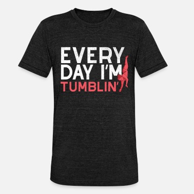 Tumble Tumbling gymnastics apparel shirt gift idea - Unisex Tri-Blend T-Shirt by Bella & Canvas