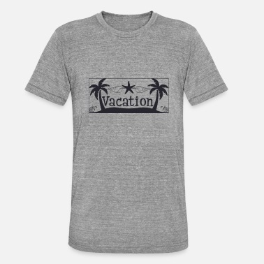 Vacation Vacation - Vacation - Unisex Tri-Blend T-Shirt
