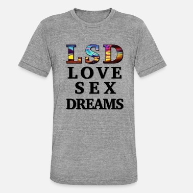 I Love Sex LSD Love Sex Dreams - Unisex triblend T-skjorte