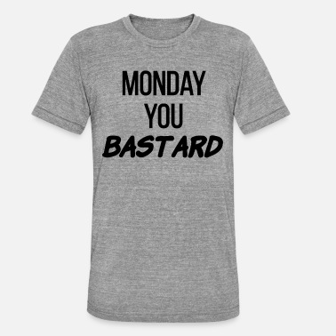 Monday You Bastard Monday you BASTARD schwarz - Unisex Tri-Blend T-Shirt von Bella + Canvas