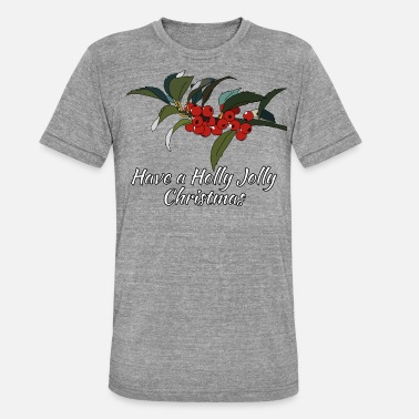 Holly holly - Unisex Tri-Blend T-Shirt