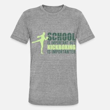 Kick Kick Boxing is an importante - Unisex Tri-Blend T-Shirt