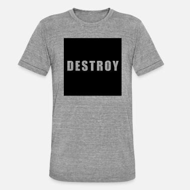 Destroyed DESTROY - Unisex Tri-Blend T-Shirt