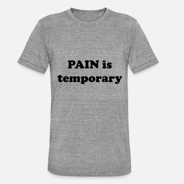 Temporary Pain is temporary - Unisex Tri-Blend T-Shirt by Bella & Canvas