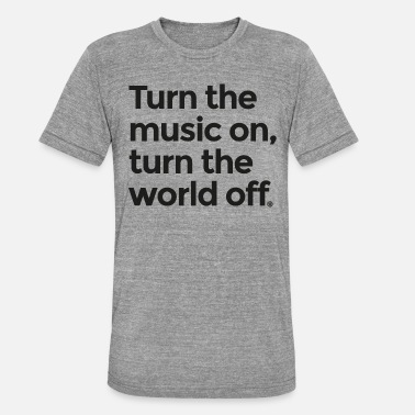 Turn On Turn the music on - Unisex Tri-Blend T-Shirt