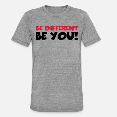 Be You Be different - Be YOU! - Unisex triblend T-shirt