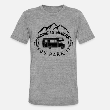 Where Home is Where You Park it Funny Camping Saying - Unisex Tri-Blend T-Shirt