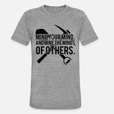 Gold Mining: Mine your mind, and mine the minds of - Unisex Tri-Blend T-Shirt