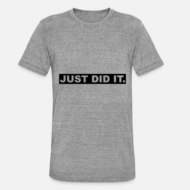 Just Did It JUST DID IT - Unisex T-Shirt meliert