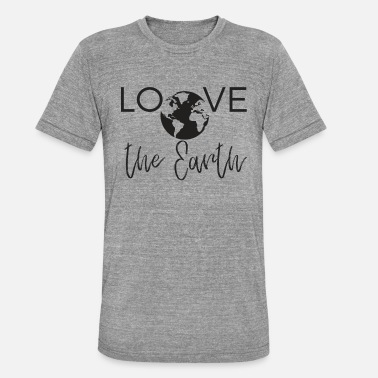 Love the Earth - black letters - Unisex Tri-Blend T-Shirt by Bella & Canvas