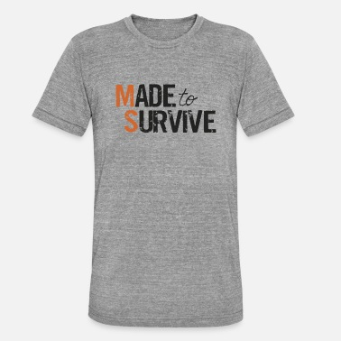 Survive Made to Survive - Unisex Tri-Blend T-Shirt