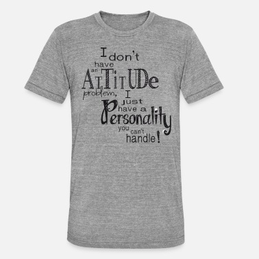Personality Personality you can't handle - Triblend T-shirt unisex