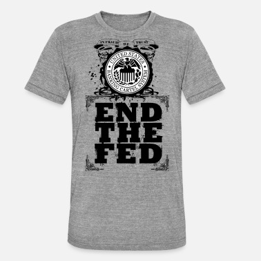 Federal Reserve System End The Fed - Unisex Tri-Blend T-Shirt
