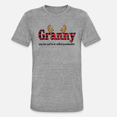 Granny Granny Way Too Cool To Be Called Grandmother Funny - Unisex Tri-Blend T-Shirt