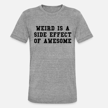 Weird Weird Awesome - Unisex triblend t-paita
