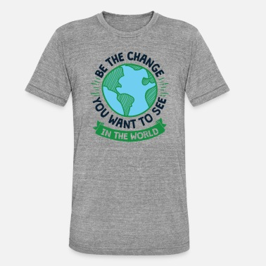 Climate Change Cool Earth Day Design Be the Change - Unisex Tri-Blend T-Shirt