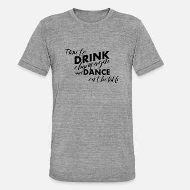 Table Dance Time for champagne and dancing on the table - Unisex Tri-Blend T-Shirt by Bella & Canvas