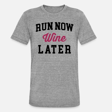 Run Run Now, Wine Later 2 Funny Quote - Unisex triblend T-skjorte