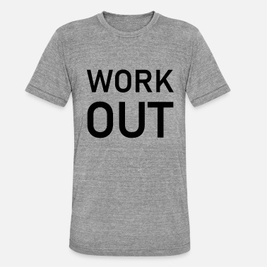 Work Out Work out - Unisex Tri-Blend T-Shirt