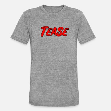Teasing Tease - Text in Popart Design - Unisex Tri-Blend T-Shirt by Bella & Canvas