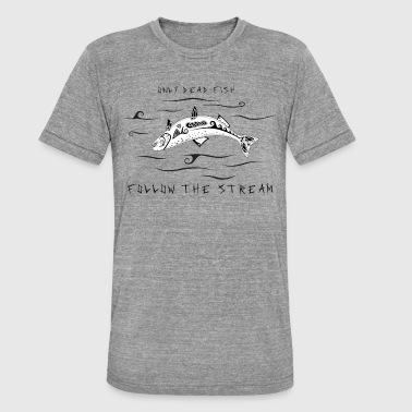 Old Norse Only Dead Fish Follow The Stream (Norse Saying) - Unisex Tri-Blend T-Shirt by Bella & Canvas