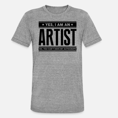 Artist Yes I am an artist no you cant have auto - Unisex Tri-Blend T-Shirt