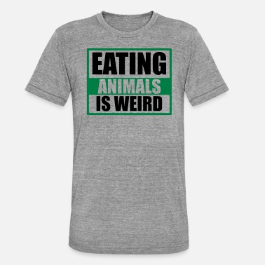 Eating Animals Eating Animals is Weird Animal Vegan eating Ernaehrun - Unisex Tri-Blend T-Shirt