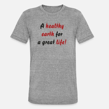 A healthy earth for a great life! - Unisex Tri-Blend T-Shirt