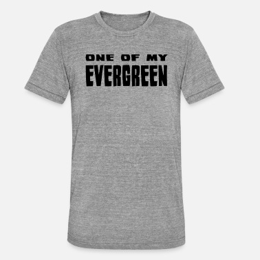 Evergreen One of my evergreen - Unisex Tri-Blend T-Shirt
