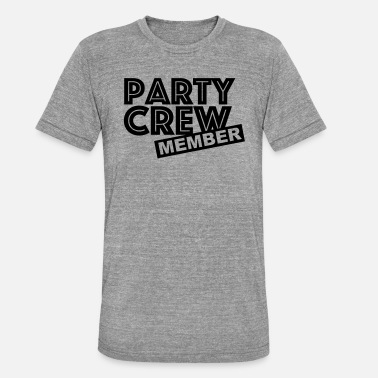Party Crew Member - Unisex triblend T-shirt